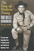 King Of Western Swing Bob Wills Remember
