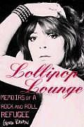 Lollipop Lounge Memoirs of a Rock & Roll Refugee
