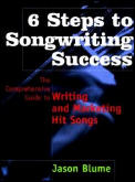 6 Steps To Songwriting Success Comprehensive Guide to Writing & Marketing Hit Songs