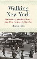 Walking New York Reflections of American Writers from Walt Whitman to Teju Cole