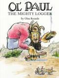 Ol Paul The Mighty Logger Paul Bunyan