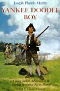 Yankee Doodle Boy A Young Soldiers Adventures in the American Revolution