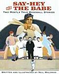 Say Hey & the Babe Two Mostly True Baseball Stories
