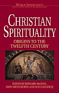 Christian Spirituality Volume 1 Origins to the Twelfth Century