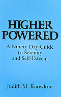 Higher Powered: A Ninety Day Guide to Serenity & Self-Esteem
