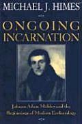 Ongoing Incarnation: Johann Adam Mohler & the Beginnings of Modern Ecclesiology