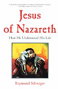 Jesus of Nazareth: How He Understood His Life