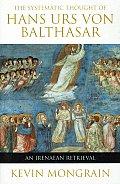 The Systematic Thought of Hans Urs Von Balthasar: An Irenaean Retrieval
