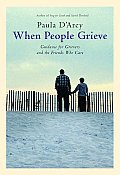 When People Grieve Expanded Revised & Updated The Power of Love in the Midst of Pain