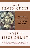 Yes of Jesus Christ Exercises in Faith Hope & Love