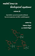 Metal Ions in Biological Systems: Volume 28: Degradation of Environmental Pollutants by Microorganisms and Their Metalloenzymes