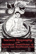 Sacred Biography in the Buddhist Traditions of South and Southeast Asia