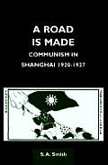 A Road is Made: Communism in Shanghai, 1920-1927 (Chinese Worlds)