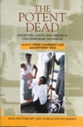 The Potent Dead: Ancestors, Saints and Heroes in Contemporary Indonesia