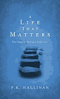 Life That Matters Five Steps to Making a Difference