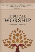 Biblical Worship: Theology for God's Glory