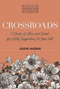 Crossroads: A Study of Esther and Jonah for Boldly Responding to Your Call