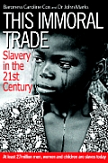 This Immoral Trade Slavery in the 21st Century