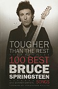 Tougher Than the Rest 100 Best Bruce Springsteen Songs