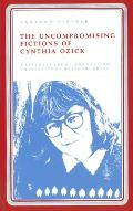 Uncompromising Fictions of Cynthia Ozick, 1