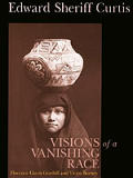 Edward Sheriff Curtis Visions Of A Vanis