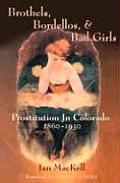 Brothels Bordellos & Bad Girls Prostitution in Colorado 1860 1930