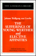 The Sufferings of Young Werther and Elective Affinities: Johann Wolfgang von Goethe