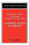 German Essays on Music: Theodor W. Adorno, Ernst Bloch, Thomas Mann, and others