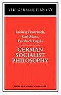 German Socialist Philosophy: Ludwig Feuerbach, Karl Marx, Friedrich Engels