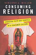Consuming Religion Christian Faith & Practice in a Consumer Culture