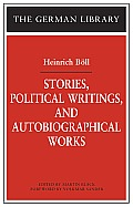 Stories Political Writings & Autobiographical Works Heinrich Boll