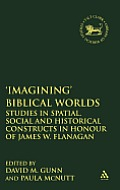 'Imagining' Biblical Worlds: Studies in Spatial, Social and Historical Constructs in Honour of James W. Flanagan