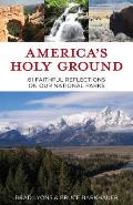 Americas Holy Ground 60 Faithful Reflections on Our National Parks