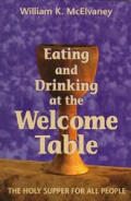 Eating & Drinking at the Welcome Table The Holy Supper for All People