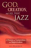 God Creation & All That Jazz A Process of Composition & Improvisation