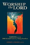 Worship the Lord: Sermons from the 2018 Festival of Young Preachers