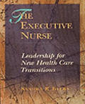 The Executive Nurse: Leadership for New Health Care Paradigms