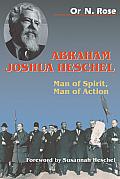 Abraham Joshua Heschel Man of Spirit Man of Action
