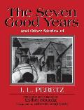 The Seven Good Years: And Other Stories of I. L. Peretz