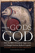 From Gods to God How the Bible Debunked Suppressed or Changed Ancient Myths & Legends
