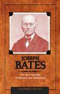 Joseph Bates The Real Founder of Seventh Day Adventism
