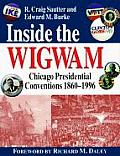 Inside the Wigwam Chicago Presidential Conventions 1860 1996