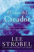 El Caso del Creador: Un Periodista Investiga Evidencias Cient?ficas Que Apuntan Hacia Dios.