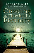 Crossing the Threshold of Eternity What the Dying Can Teach the Living