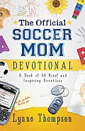 Official Soccer Mom Devotional A Book of 50 Brief & Inspiring Devotions
