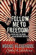 Follow Me to Freedom Leading as an Ordinary Radical