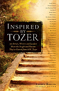 Inspired by Tozer 40 Artists Writers & Leaders Share the Insight & Passion Theyve Gained from A W Tozer