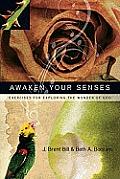 Awaken Your Senses Exercises for Exploring the Wonder of God