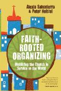 Faith Rooted Organizing Mobilizing the Church in Service to the World