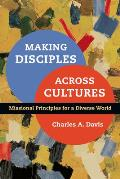 Making Disciples Across Cultures Missional Principles for a Diverse World